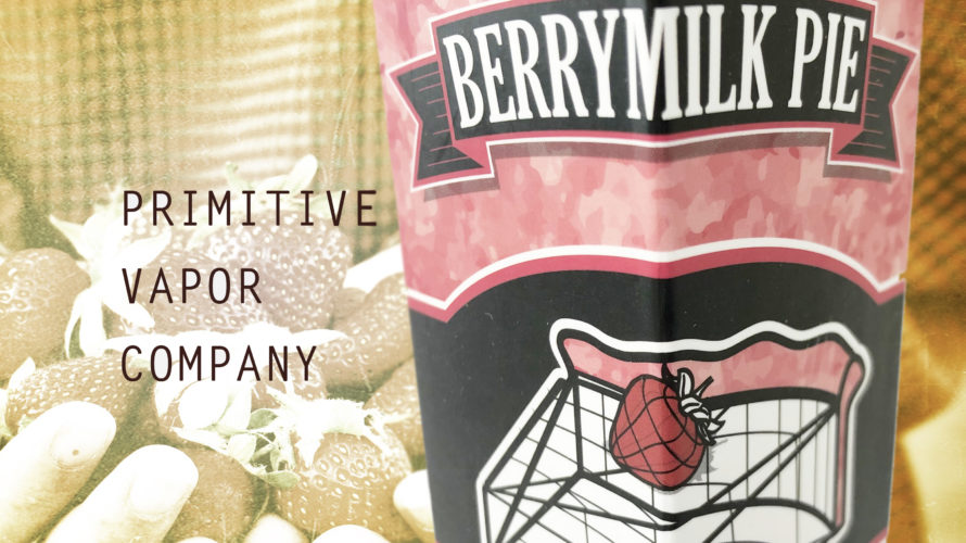 Berrymilk Pie by Primitive Vapor Co.【リキッド】レビュー